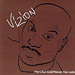 Vizion Merciful God/Never Too Late (3-Track Maxi-Single)