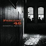 Familiar 48 Wonderful Nothing