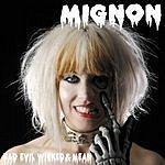 Mignon Bad, Evil, Wicked & Mean