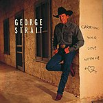 George Strait Carrying Your Love With Me