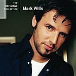 Mark Wills The Definitive Collection: Mark Wills