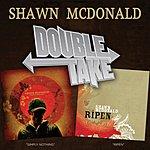 Shawn McDonald Double Take: Shawn Mcdonald