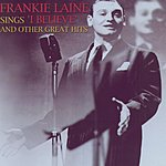 Frankie Laine Frankie Laine Sings 'I Believe' And Other Great Hits