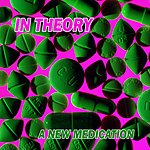 In Theory A New Medication/Commercial Operation