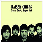 Kaiser Chiefs Yours Truly, Angry Mob (With Bonus Tracks)