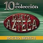 Dueto Azteca 10 De Colección: Dueto Azteca