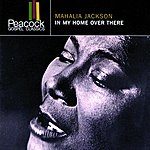 Mahalia Jackson In My Home Over There