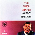 Johnny Hartman The Voice That Is!