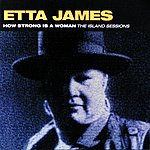 Etta James How Strong Is A Woman: The Island Sessions (Remastered)