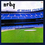 NRBQ NRBQ At Yankee Stadium