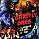 The Ghastly Ones A-Haunting We Will Go-Go