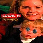 Local H As Good As Dead