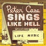 Peter Case Peter Case Sings Like Hell