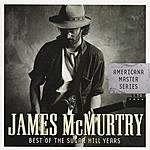 James McMurtry Americana Master Series: Best Of The Sugar Hill Years