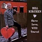 Bill Kirchen Have Love Will Travel
