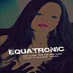 Equatronic Too Close, Too Far And Gone: The Best Of Equatronic Remixed