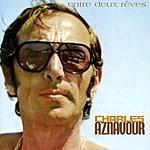 Charles Aznavour Entre Deux Rêves