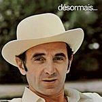 Charles Aznavour Désormais...
