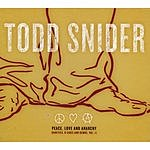 Todd Snider Peace, Love And Anarchy (Rarities, B-Sides & Demos, Vol.1)