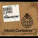 The Tragically Hip World Container