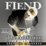Fiend The Addiction (Chopped & Screwed) (Parental Advisory)