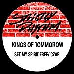 Kings Of Tomorrow My Spirit Free/Czar