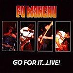 Fu Manchu Go For It...Live!