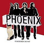Phoenix It's Never Been Like That (With Bonus Tracks)