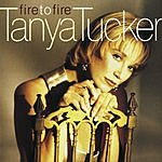 Tanya Tucker Fire To Fire