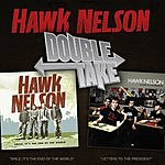 Hawk Nelson Double Take (Smile, It's The End Of The World/Letters To The President)