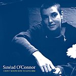 Sinéad O'Connor I Don't Know How To Love Him (Single)