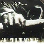 Children Of Bodom Are You Dead Yet? (4-Track Maxi-Single)
