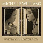 Michelle Williams Heart To Yours/Do You Know