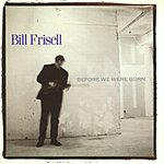Bill Frisell Before We Were Born