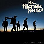 The Alternate Routes Good And Reckless And True