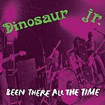 Dinosaur Jr. Been There All The Time/Back To Your Heart