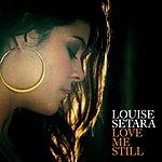 Louise Setara Love Me Still/Walk With Me
