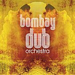 Bombay Dub Orchestra Bombay Dub Orchestra