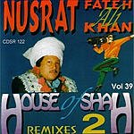 Nusrat Fateh Ali Khan Nusrat Fateh Ali Khan, Vol.39: House Of Shah 2 (Remixes)