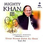Nusrat Fateh Ali Khan Nusrat Fateh Ali Khan, Vol.94: Mighty Khan III - Greatest Remixes