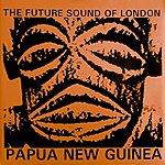 The Future Sound Of London Papua New Guinea EP