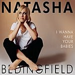 Natasha Bedingfield I Wanna Have Your Babies/Unwritten