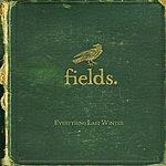 Fields Everything Last Winter (Bonus Tracks)