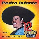 Pedro Infante 12 Grandes Exitos Vol.1: Pedro Infante