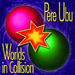 Pere Ubu Worlds In Collision (Bonus Tracks)