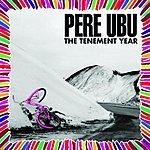 Pere Ubu The Tenement Year (Bonus Tracks) (Remastered)