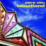 Pere Ubu Cloudland (Remastered) (Bonus Tracks)