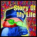 Pere Ubu Story Of My Life (Bonus Tracks)