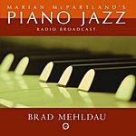 Brad Mehldau Marian McPartland's Piano Jazz (Radio Broadcast): Brad Mehldau
