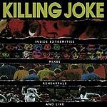 Killing Joke Inside Extremities, Mixes, Rehearsals & Live